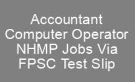 Accountant Computer Operator NHMP Jobs FPSC Roll No Slip